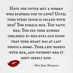 Don Juan Demarco --I hope someone will look upon me one day and be inspired to love and share love and life with them.