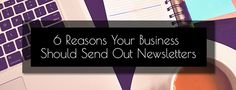 6 Reasons Your Business Should Send Out Newsletters. Keep your audience in the know with everything going on in your business with relevant and useful newsletters. Communication Design, How To Know, Online Marketing, Business, Blog