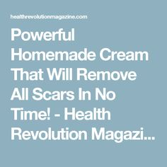 Powerful Homemade Cream That Will Remove All Scars In No Time! - Health Revolution Magazine