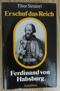 Ferdinand von Habsburg * Er schuf das Reich * Tibor Simanyi Amalthea 1987
