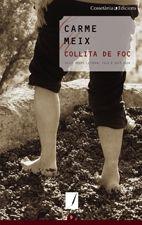 Collita de Foc. Carme Meix. Història dels temps difícils a finals del segle XIX i principis del XX marcats per la mort de les vinyes a causa de la fil·loxera, i esforç heroic i col·lectiu per trobar solucions.