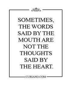Sometimes, the words said by the mouth are not thoughts said by the heart