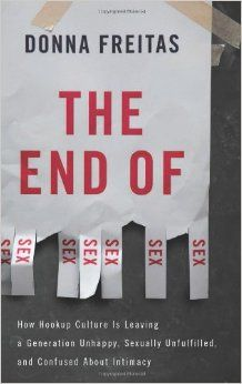 The End of Sex:  How Hookup Culture is Leaving a Generation Unhappy, Sexually Unfulfilled, and Confused About Intimacy. Donna Freitas. c. 2014. --Call # 392.6 F86