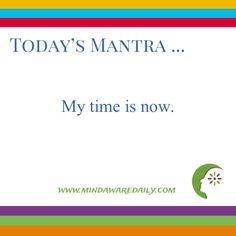 Today's #Mantra. . . My time is now.  #affirmation #trainyourbrain #ltg  Would you like these mantras in your email inbox?  Click here: