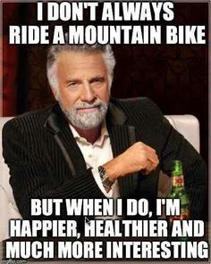 I don't always ride a mountain bike, but...