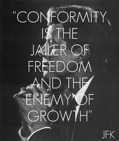 This quote by JFK is almost as great as this wonderful man himself. There are so many people of weak and cowardly intellect that will so easily conform to the thinking of fools. Is it not for this reason that there is so much persecution and suffering in this world?