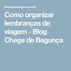 Como organizar lembranças de viagem - Blog Chega de Bagunça