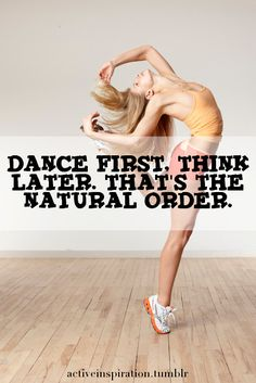 I remember hearing this. so true and a nice reminder .. dance first :)