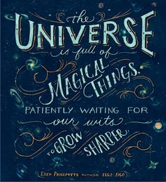 The Universe is full of Magical Things patiently waiting for our wits to grow sharper - Eden Phillpotts (print by Mary Kate McDevitt) The Words, Inspiring Quotes About Life, Inspirational Quotes, Jolie Phrase, Beautiful Words, Beautiful Things, Zentangles, Quotes To Live By, Favorite Quotes