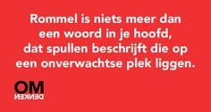 Rommel is niets meer dan een woord in je hoofd, dat spullen beschrijft die op een onverwachtse plek liggen