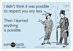 I didn't think it was possible to respect you any less......