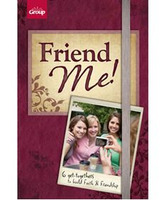 Women's Ministry Small Group Resource. Friend Me! 6 Get-togethers to build Faith and Friendship