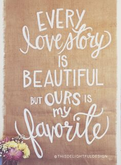 Every love story is beautiful but ours is my favorite | Wedding Signage | Burlap Custom Hand Lettering | Bridal Shower Decorations | Bride ||   This Delightful Design by Katie Clark | katieclarkk.com