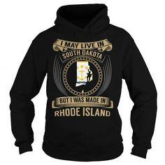 LIVE IN SOUTH DAKOTA - MADE IN RHODE ISLAND - SPECIAL T-SHIRTS, HOODIES, SWEATSHIRT (39.99$ ==► Shopping Now)