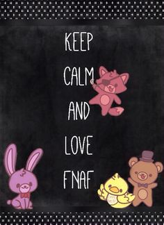 """Keep calm and love fnaf<<<< I'm not really into stuff that says """"Keep Calm"""" on it(I guess you could say?) But I love FNaF so I pinned it :D"""