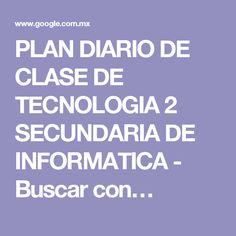 PLAN DIARIO DE CLASE DE TECNOLOGIA 2 SECUNDARIA DE INFORMATICA - Buscar con…