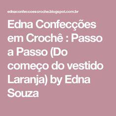 Edna Confecções em Crochê : Passo a Passo (Do começo do vestido Laranja) by Edna Souza