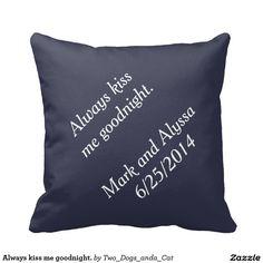 Always kiss me goodnight. pillow