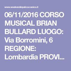 06/11/2016 CORSO MUSICAL BRIAN BULLARD LUOGO: Via Borromini, 6 REGIONE: Lombardia PROVINCIA: Milano CITTA': Milano