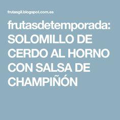 frutasdetemporada: SOLOMILLO DE CERDO AL HORNO CON SALSA DE CHAMPIÑÓN