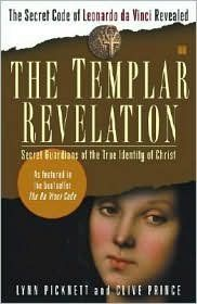 The Templar Revelation: Secret Guardians of the True Identity of Christ by Lynn Picknett, Clive Prince, Clive Prince null