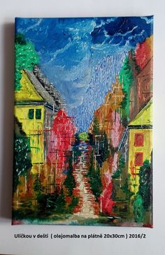 Uličkou v dešti ( podruhé, olejomalba na plátno)