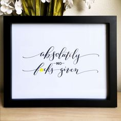 """Funny Art Print, 8x10 Print, Snarky Art Print, Calligraphy Print - """"Absolutely No F%*@s Given""""  MATURE by CrookedCalligraphy on Etsy https://www.etsy.com/listing/266128586/funny-art-print-8x10-print-snarky-art"""