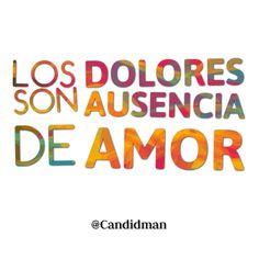 """Los #Dolores son #Ausencia de #Amor"". #Citas #Frases @Candidman"