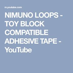 NIMUNO LOOPS - TOY BLOCK COMPATIBLE ADHESIVE TAPE - YouTube