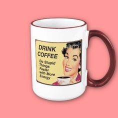 $17.95 Coffee Mug : Do stupid things faster with more energy. Funny gift for coffee adicts