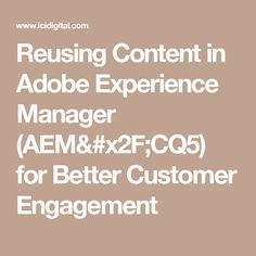 Reusing Content in Adobe Experience Manager (AEM/CQ5) for Better Customer Engagement