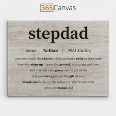 The Stepdad Definition canvas print makes for the perfect gift to give your stepfather. The Stepdad Definition canvas print features the definition of stepdad with the sweetest message from the stepchild to the father. If you want to thank your bonus dad for showing up and always being there for you, the canvas is ideal for you. You can get it customized by sending in your name to add a personal touch to the gift. Dad Definition, Personalized Gifts For Dad, Custom Canvas Prints, Step Kids, Sweet Messages, Dad Birthday, Fathers Day Gifts, Give It To Me, Encouragement