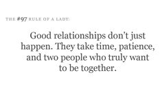 Good relationships don't just happen. They take time, patience and two people who truly want to be together.