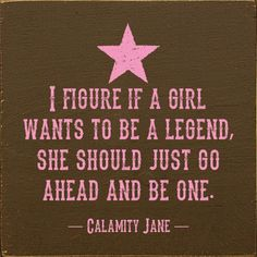 Calamity Jane - 9 Life Quotes for Teenagers to Abide by . Rodeo Quotes, Horse Quotes, Sign Quotes, Me Quotes, Cowboy Quotes, People Quotes, Calamity Jane, Great Quotes, Quotes To Live By