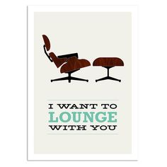 I Want To Lounge With You - print poster