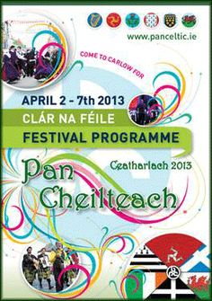 International Pan Celtic Festival 2013, Tuesday 2nd - Sunday 7th April 2013, Carlow, Co. Carlow:  The festival celebrates the Celtic cultures of Ireland, Wales, Scotland, Cornwall, Brittany and the Isle of Man through music, song , dance and language. The streets of Carlow will come alive with music, dance, parades and Celtic street entertainment. Other highlights include 'A Celtic Taste of Carlow' food and craft fair, The Pan Celtic Trad Trail and the Pan Celtic International Song Contest.