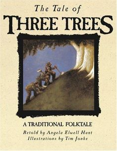 The Tale of Three Trees: A Traditional Folktale. Bought this when my little girl was a baby. To this day, it is one of her favorites and a keepsake.