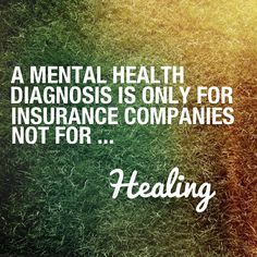 Look for healing, not being stuck in the system!- Private Practice from the Inside Out at http://www.AllThingsPrivatePractice.com