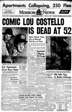 Here are some of the newspaper articles of Costello's death and funeral rites from the two of the Los Angeles newspapers: Newspaper Front Pages, Newspaper Article, Old Newspaper, Abbott And Costello, Newspaper Headlines, Celebrity Deaths, Drame, Headline News, After Life