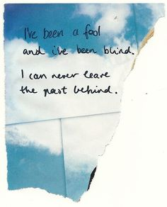 """I've been a fool and I've been blind. I can never leave the past behind - """"Shake it Out"""" - Florence and the Machine"""