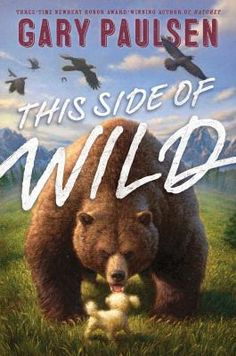 <2015 Pin> This Side of Wild by Gary Paulsen. SUMMARY:  In This Side of Wild, which has taken a lifetime to write,  Gary Paulsen proves the ways in which they have taught him to be a better person.