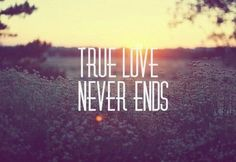True Love Never Ends love love quotes quotes quote love quote true love
