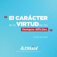 El carácter es la virtud de los tiempos difíciles. Charles de Gaulle