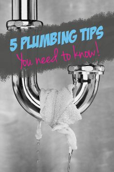 Five Plumbing Tips You Need to Know!