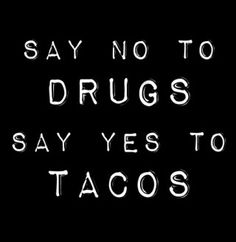 i'll b sure to stay awy from drugs n eat more tacos Taco Love, Lets Taco Bout It, Lol, Haha Funny, Hilarious, Funny Stuff, Funny Shit, Funny Pics, Funny Things