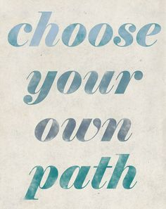 Choose Your Own Path  Own It