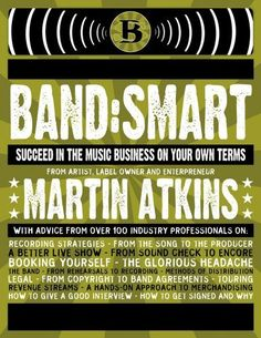 Band:Smart: And Succeed on Your Own Terms by Martin Atkins. $19.77. Save 34% Off!. http://yourdailydream.org/showme/dppig/0p9i7g9i7t3h1w3d5q6a.html. Publisher: Soluble LLC (January 1, 2013). Publication Date: January 1, 2013. In this prequel to the bestselling Tour:Smart, label owner, speaker, entrepreneur, drummer, and producer Martin Atkins has collected advice and contributions from more than 200 industry professionals covering eve...