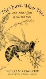 The Queen Must Die : And Other Affairs of Bees and Men - William Longgood