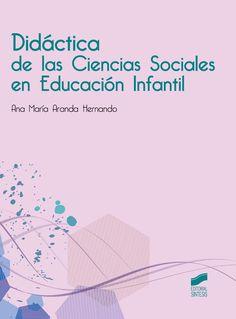 Didáctica de las ciencias sociales en educación infantil / Ana María Aranda Hernando.-- Madrid : Síntesis, D.L. 2016.