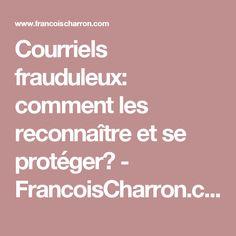 Courriels frauduleux: comment les reconnaître et se protéger? - FrancoisCharron.com Gadgets, Internet, Charron, Tips, Android, Iphone, I Will Protect You, Office Automation, Tips And Tricks